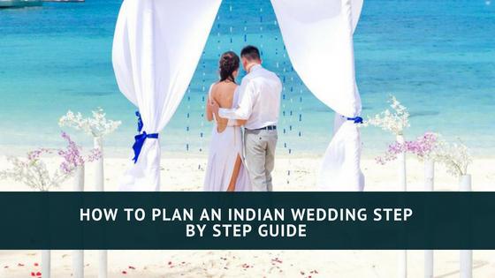 A Step By Step Guide on Planning an Indian Wedding